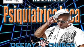 Psiquiatrica Loca - Franco El Gorila - Latin Mix ( DeeJay Chueco)
