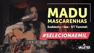Suddenly I See - KT Tunstall (Cover Madu Mascarenhas) - #SelecionaEmil