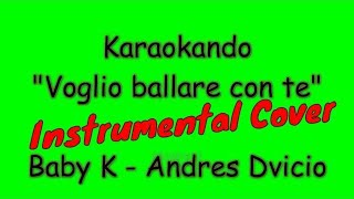 Karaoke Italiano - Voglio ballare con te - Baby k - Andres Dvicio (Testo )