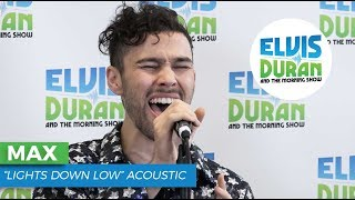 "MAX - ""Lights Down Low"" Acoustic | Elvis Duran Live"
