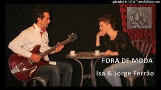 FORA DE MODA - Isa & Jorge Ferrão (música e letra)