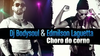 Dj BodySoul & Edmilson Lagueta - Choro do Corno (Official Lyric Video)