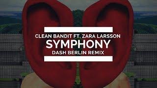 Clean Bandit ft. Zara Larsson - Symphony (Dash Berlin Remix) *RELEASED 6/16/17*