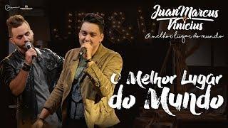 Juan Marcus e Vinícius - Abertura + O melhor lugar do mundo (DVD O melhor lugar do mundo)