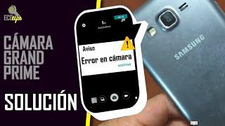 "Como solucionar ""error en cámara""  (Samsung Galaxy Grand Prime)"