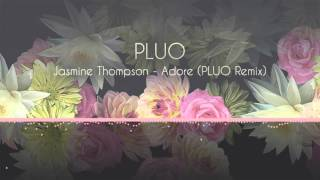 Jasmine Thompson - Adore (PLUO Remix)