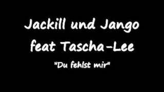 Jango & Jackill feat Tascha- Lee- Du fehlst mir
