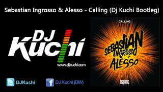 Sebastian Ingrosso & Alesso - Calling (Dj Kuchi Bootleg)