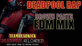 Deadpool Rap | Brown Pants EDM Mix | TEAMHEADKICK
