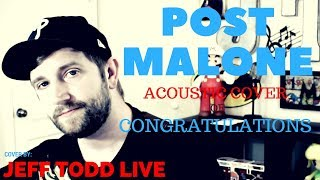 Congratulations- Post Malone ft. Quavo (Acoustic Cover by Jeff Todd Live)