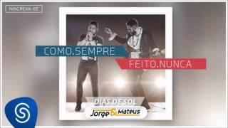 Jorge & Mateus - Dias de Sol [Como Sempre Feito Nunca] (Áudio Oficial)
