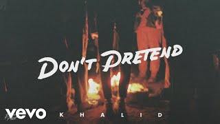 Khalid - Don't Pretend