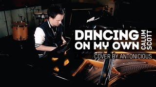 Dancing On My Own Piano Cover Calum Scott | Robyn By- Antonicious