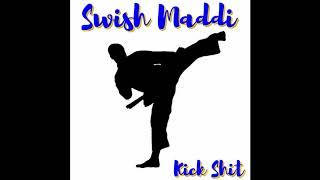 Swish Maddi - Kick Shit