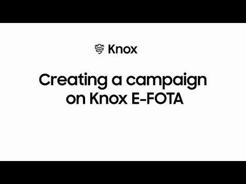 Knox: Creating a campaign on Knox E-FOTA | Samsung