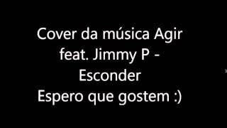Agir feat. Jimmy P - Esconder Cover