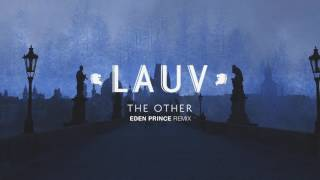 Lauv - The Other (Eden Prince Remix) [Official Audio]