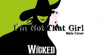 I'm Not That Girl - Wicked The Musical (Male Cover)