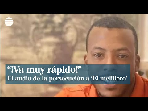 «¡Va muy rápido!», el audio de la persecución a 'El Melillero'
