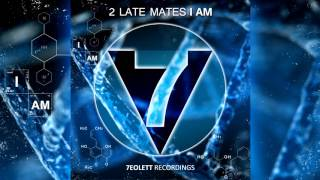 2 Late Mates - I AM (Original Mix) OUT NOW