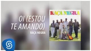 Raça Negra - Oi (Estou Te Amando) (Raça Negra, Vol. 3) [Áudio Oficial]