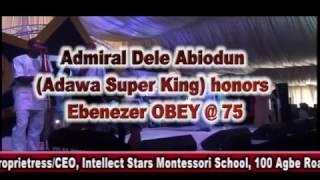 Admiral Dele Abiodun Adawa Super King honors Ebenezer OBEY @ 75