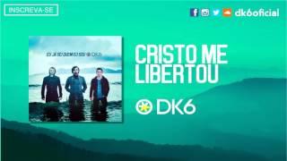 DK6 - Cristo Me Libertou (Áudio Oficial)