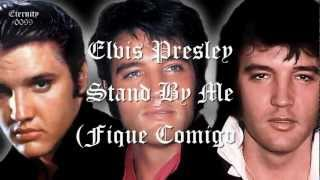 ELVIS PRESLEY - STAND BY ME (FIQUE COMIGO ~Tradução BR)