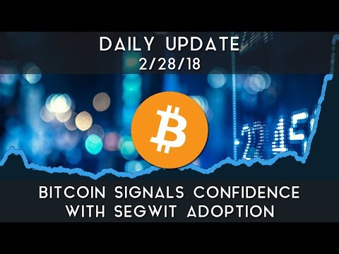 Daily Update (2/28/2018) | Bitcoin signals confidence with SegWit adoption