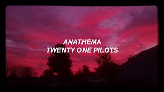 anathema - twenty one pilots LYRIC VIDEO