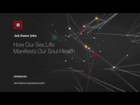 How Our Sex Life Manifests Our Soul Health // Ask Pastor John