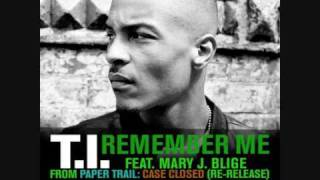T.I. - Remember Me ft. Mary J Blige [HQ] width=