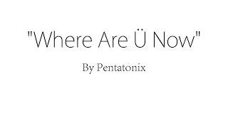 Where Are Ü Now - Pentatonix (Lyrics)