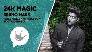 Bruno Mars - 24K Magic (Slice N Dice & Reece Low Bootleg Remix)