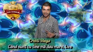 CRISTI MEGA - CAND SUNT CU TINE MA DAU MARE (CASA MANELELOR), LIVE