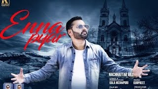 Enna Pyar Nachhatar Gill  Full Video Song New Punjabi Songs 2017 Rv width=