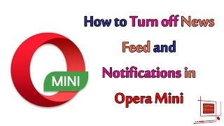 How to Turn Off News Feed and Notifications in Opera Mini