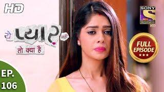 Yeh Pyaar Nahi Toh Kya Hai - Ep 106 - Full Episode - 13th August, 2018 width=