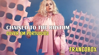 Katy Perry Chained To The Rhythm ft. Skip Marley cover português / portuguese | francoboxtv
