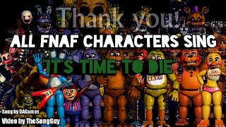 """IT'S TIME TO DIE"" but all FNaF Characters sing it"