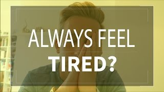 Always Feel Tired? How To Overcome Fatigue & Daily Tiredness