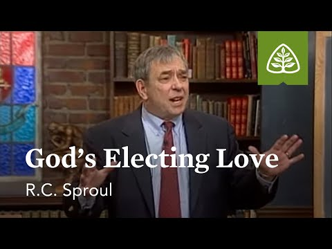 God's Electing Love: Loved by God with R.C. Sproul
