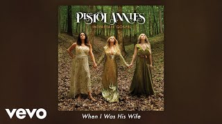 Pistol Annies - When I Was His Wife (Audio)