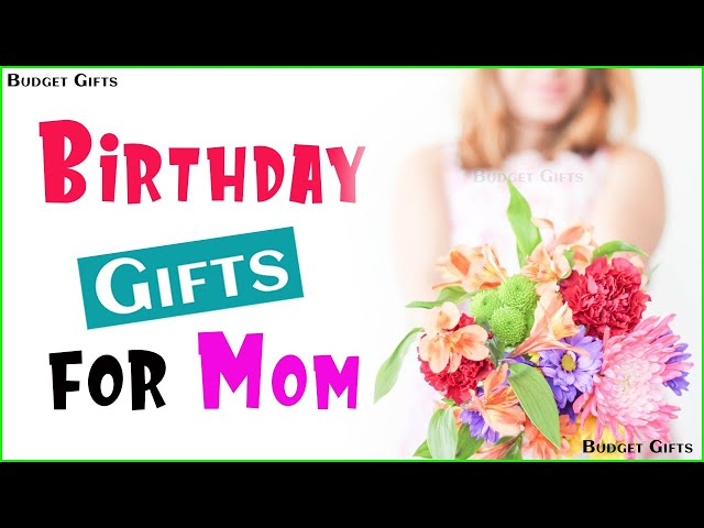 Download Thumbnail For Gift Ideas For Mom Birthday Gifts For Mom Birthday Gifts For Mom India Budget Gifts Gifts