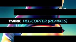 TWRK - Helicopter (Bad Royale Remix) [Official Full Stream]