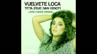 Titta (feat. Ivan Venot) - Vuelvete Loca - LATIN/DANCE