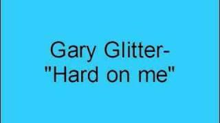 Gary Glitter- Hard on me