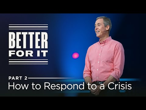 Better For It, Part 2: How to Respond to a Crisis // Andy Stanley