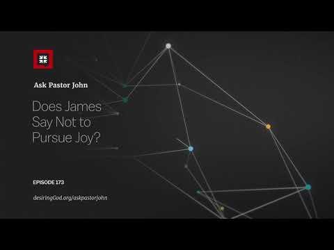 Does James Say Not to Pursue Joy? // Ask Pastor John