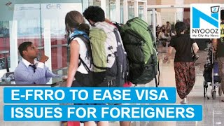 Foreigners travelling to India can extend Visa online on e-FRRO